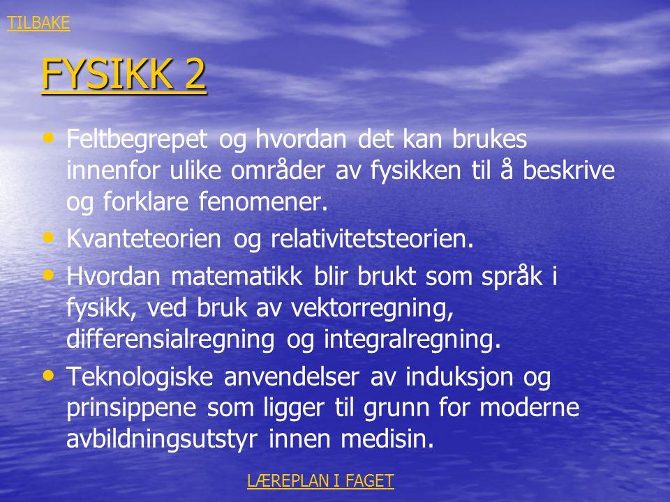 FYSIKK 2 FYSIKK 2 • • Feltbegrepet og hvordan det kan brukes innenfor ulike områder av fysikken til å beskrive og forklare fenomener. • • Kvanteteorie