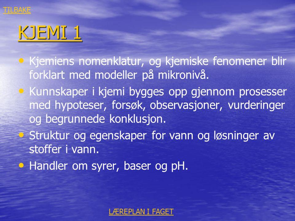 KJEMI 1 KJEMI 1 • • Kjemiens nomenklatur, og kjemiske fenomener blir forklart med modeller på mikronivå. • • Kunnskaper i kjemi bygges opp gjennom pro