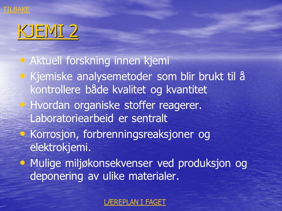 KJEMI 2 KJEMI 2 • • Aktuell forskning innen kjemi • • Kjemiske analysemetoder som blir brukt til å kontrollere både kvalitet og kvantitet • • Hvordan