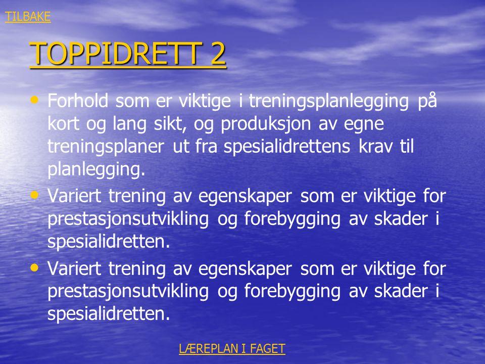 TOPPIDRETT 2 TOPPIDRETT 2 • • Forhold som er viktige i treningsplanlegging på kort og lang sikt, og produksjon av egne treningsplaner ut fra spesialid