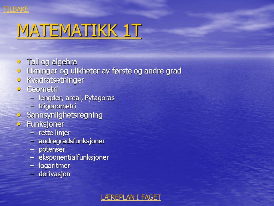 MATEMATIKK 1T MATEMATIKK 1T • Tall og algebra • Likninger og ulikheter av første og andre grad • Kvadratsetninger • Geometri –lengder, areal, Pytagora
