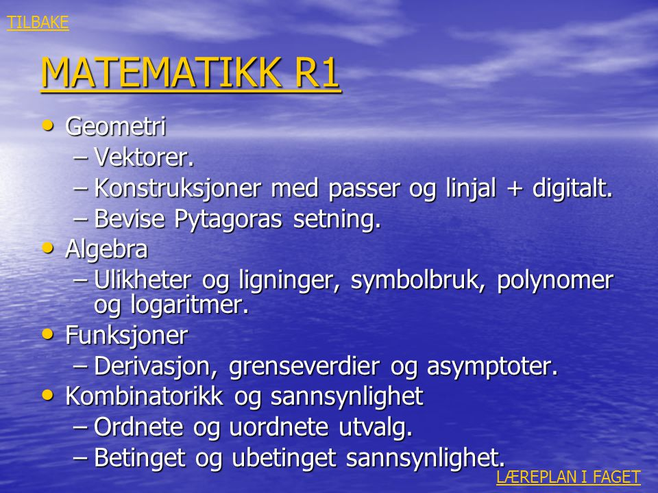 MATEMATIKK R1 MATEMATIKK R1 • Geometri –Vektorer. –Konstruksjoner med passer og linjal + digitalt. –Bevise Pytagoras setning. • Algebra –Ulikheter og