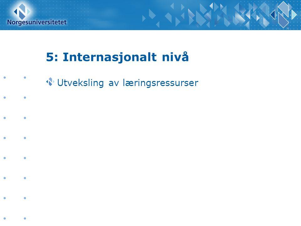 5: Internasjonalt nivå Utveksling av læringsressurser