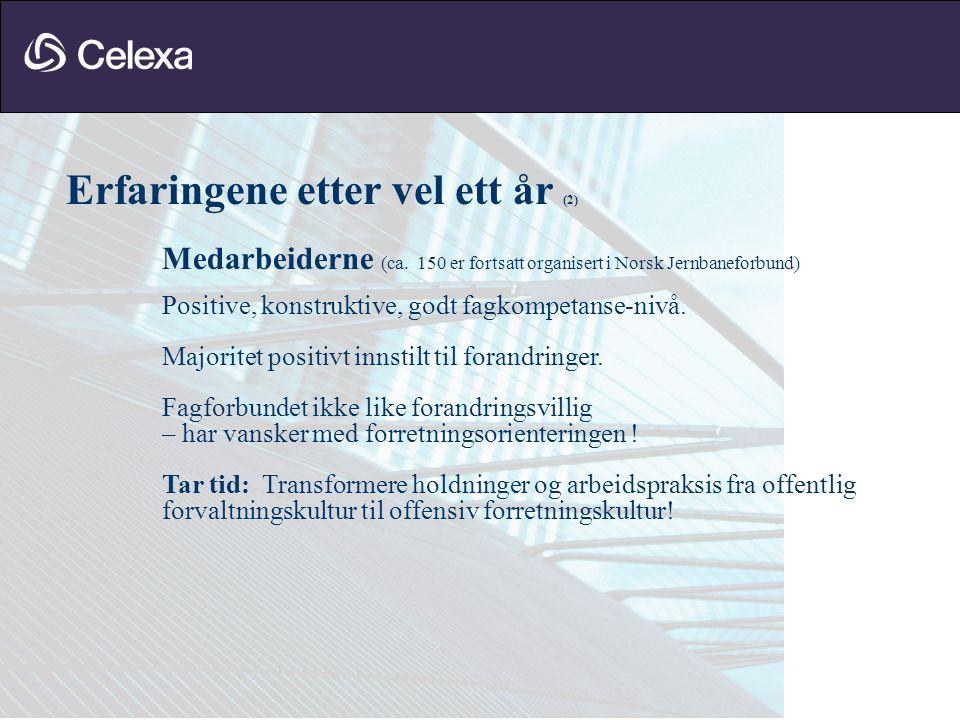 Erfaringene etter vel ett år (2) Medarbeiderne (ca. 150 er fortsatt organisert i Norsk Jernbaneforbund) Positive, konstruktive, godt fagkompetanse-niv