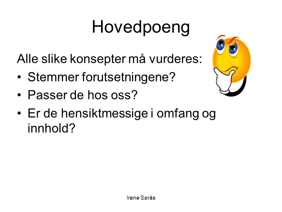Irene Sørås Hovedpoeng Alle slike konsepter må vurderes: •Stemmer forutsetningene? •Passer de hos oss? •Er de hensiktmessige i omfang og innhold?