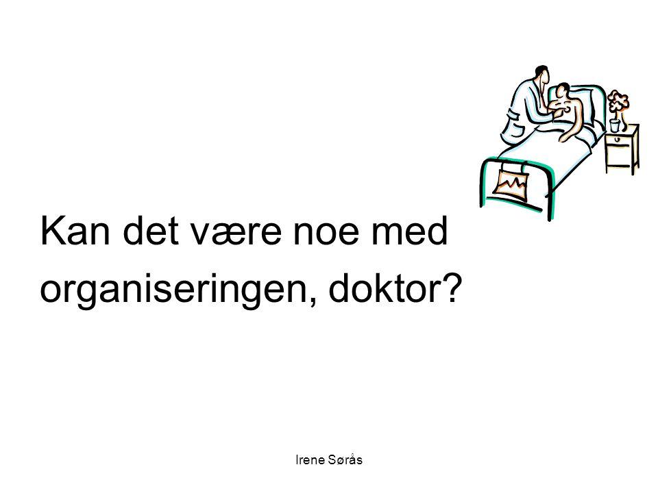 Irene Sørås Kan det være noe med organiseringen, doktor?