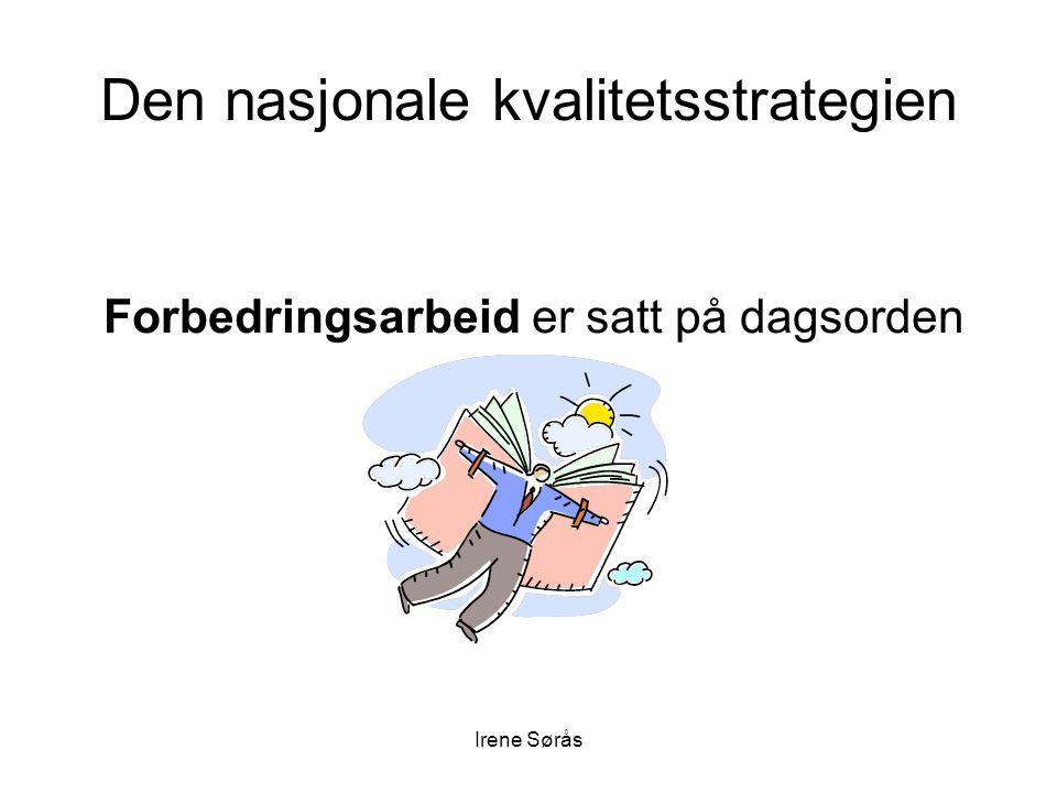 Irene Sørås Den nasjonale kvalitetsstrategien Forbedringsarbeid er satt på dagsorden