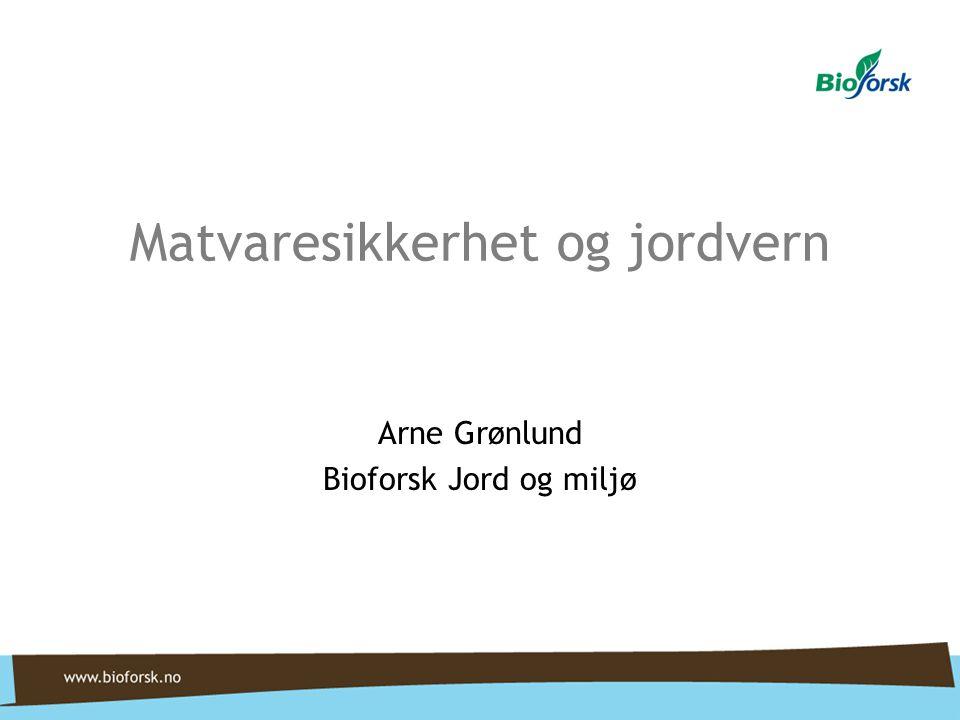 Arne Grønlund Bioforsk Jord og miljø Matvaresikkerhet og jordvern