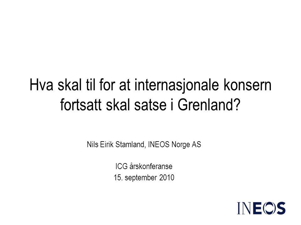 Hva skal til for at internasjonale konsern fortsatt skal satse i Grenland? Nils Eirik Stamland, INEOS Norge AS ICG årskonferanse 15. september 2010