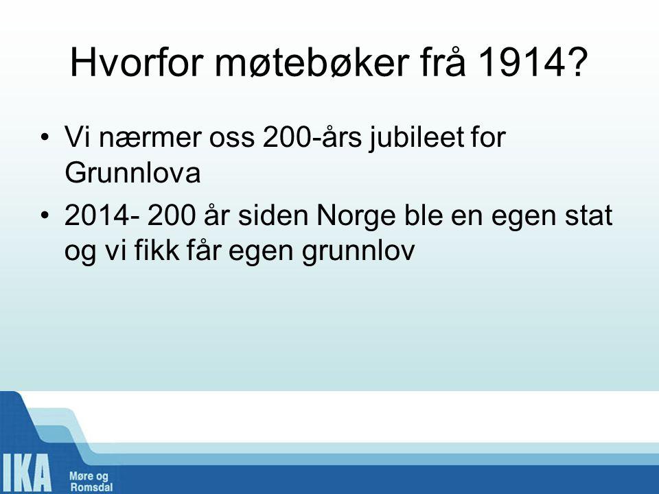 Hvorfor møtebøker frå 1914? •Vi nærmer oss 200-års jubileet for Grunnlova •2014- 200 år siden Norge ble en egen stat og vi fikk får egen grunnlov