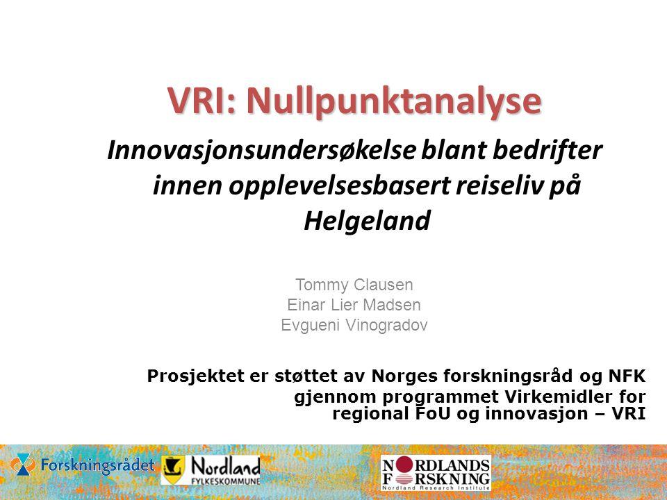 Prosjektet er støttet av Norges forskningsråd og NFK gjennom programmet Virkemidler for regional FoU og innovasjon – VRI VRI: Nullpunktanalyse Innovasjonsundersøkelse blant bedrifter innen opplevelsesbasert reiseliv på Helgeland Tommy Clausen Einar Lier Madsen Evgueni Vinogradov