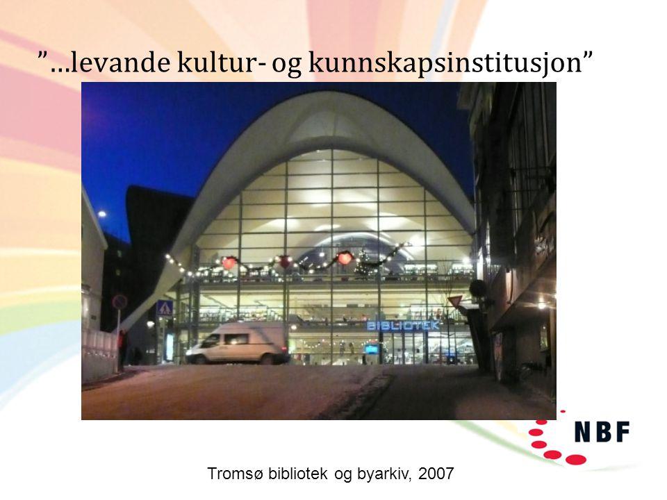 """""""…levande kultur- og kunnskapsinstitusjon"""" Tromsø bibliotek og byarkiv, 2007"""
