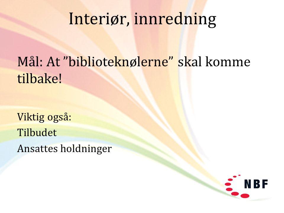 """Interiør, innredning Mål: At """"biblioteknølerne"""" skal komme tilbake! Viktig også: Tilbudet Ansattes holdninger"""