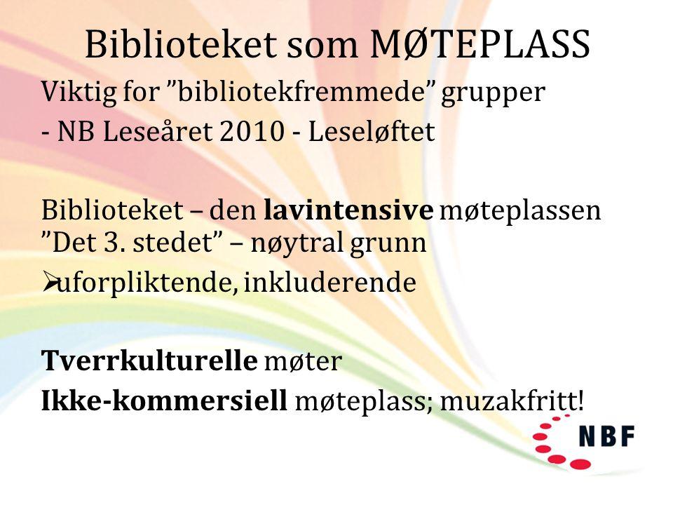 """Biblioteket som MØTEPLASS Viktig for """"bibliotekfremmede"""" grupper - NB Leseåret 2010 - Leseløftet Biblioteket – den lavintensive møteplassen """"Det 3. st"""