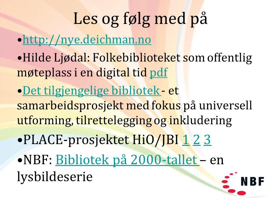 Les og følg med på •http://nye.deichman.nohttp://nye.deichman.no •Hilde Ljødal: Folkebiblioteket som offentlig møteplass i en digital tid pdfpdf •Det
