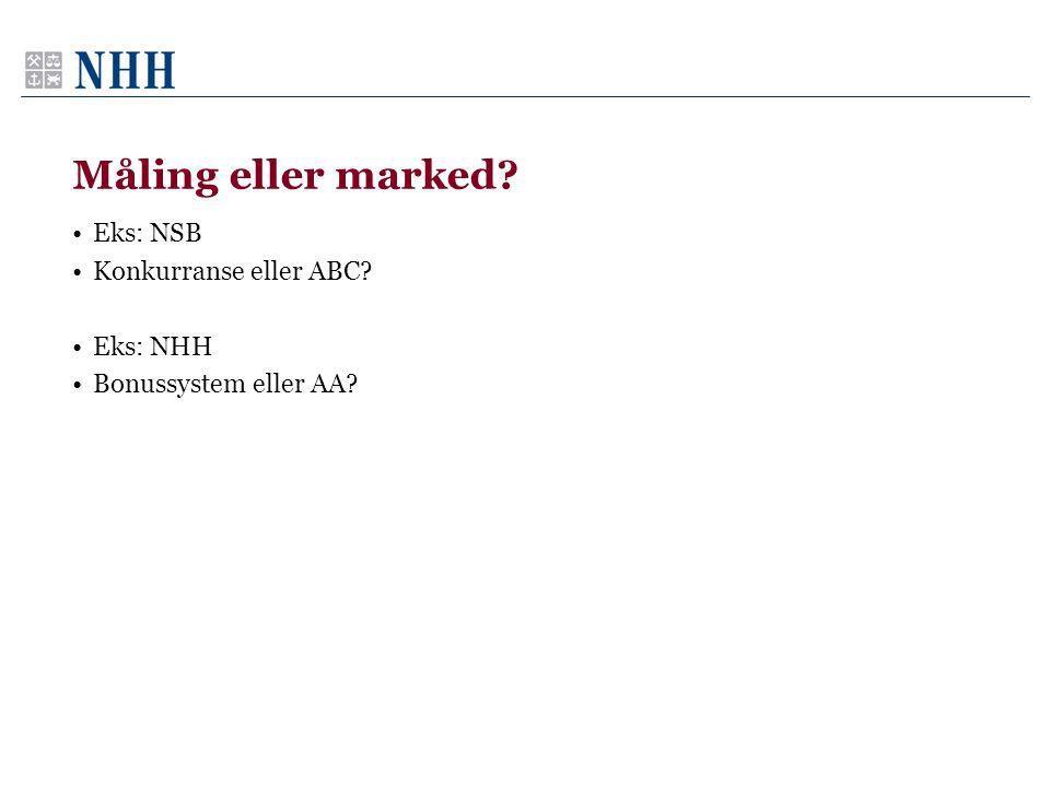Måling eller marked? •Eks: NSB •Konkurranse eller ABC? •Eks: NHH •Bonussystem eller AA?