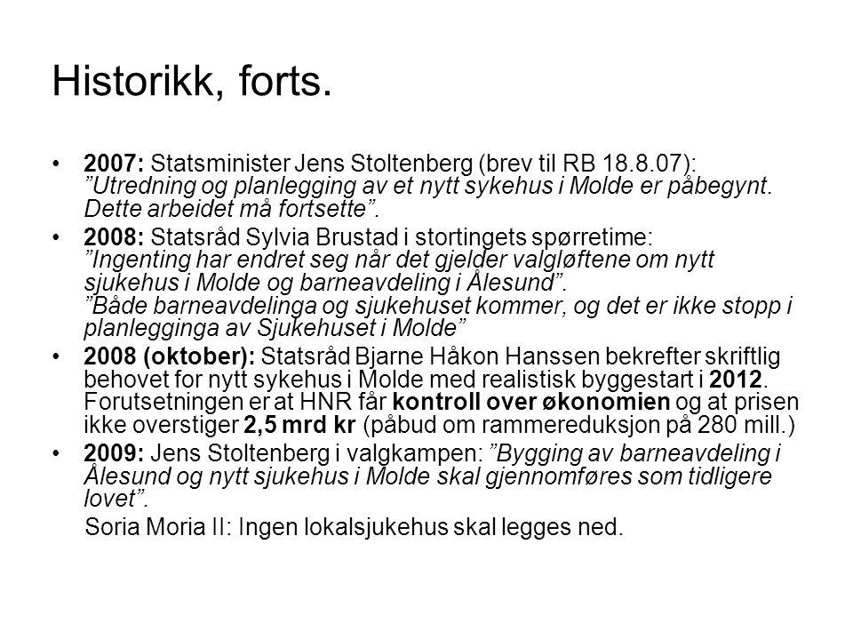 """Historikk, forts. •2007: Statsminister Jens Stoltenberg (brev til RB 18.8.07): """"Utredning og planlegging av et nytt sykehus i Molde er påbegynt. Dette"""