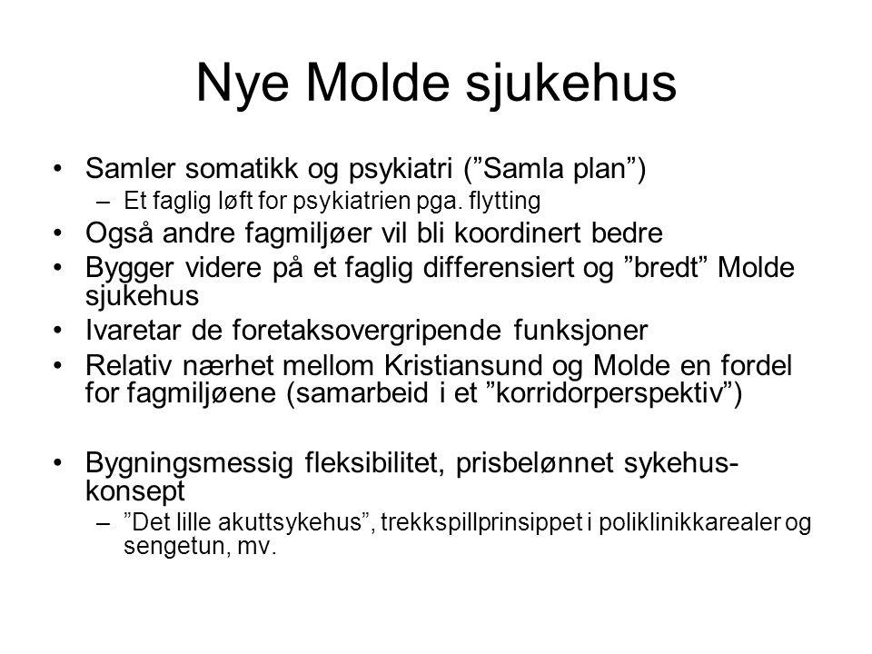 """Nye Molde sjukehus •Samler somatikk og psykiatri (""""Samla plan"""") –Et faglig løft for psykiatrien pga. flytting •Også andre fagmiljøer vil bli koordiner"""