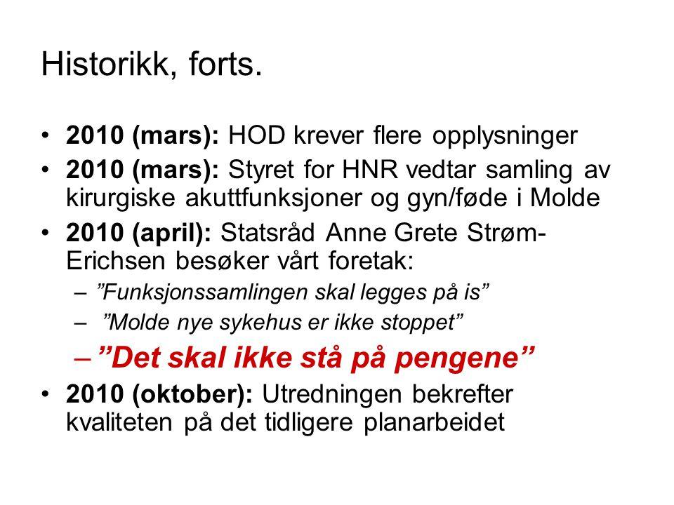 Historikk, forts. •2010 (mars): HOD krever flere opplysninger •2010 (mars): Styret for HNR vedtar samling av kirurgiske akuttfunksjoner og gyn/føde i