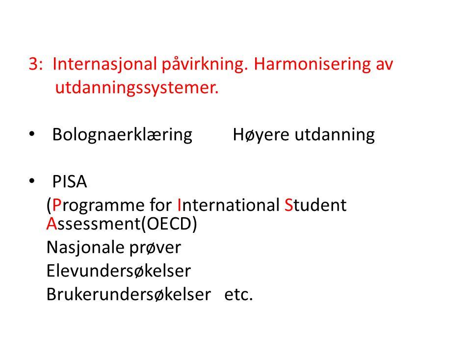 3: Internasjonal påvirkning. Harmonisering av utdanningssystemer. • Bolognaerklæring Høyere utdanning • PISA (Programme for International Student Asse