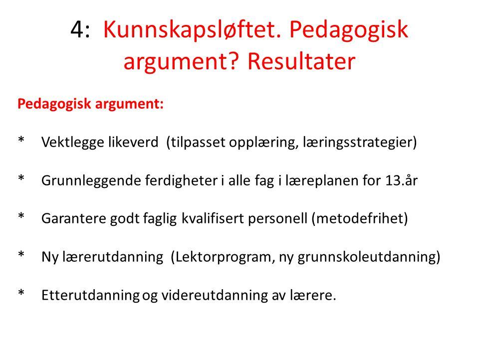 4: Kunnskapsløftet. Pedagogisk argument? Resultater Pedagogisk argument: *Vektlegge likeverd (tilpasset opplæring, læringsstrategier) *Grunnleggende f