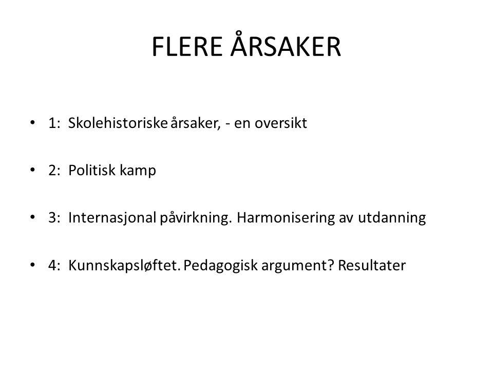 FLERE ÅRSAKER • 1: Skolehistoriske årsaker, - en oversikt • 2: Politisk kamp • 3: Internasjonal påvirkning. Harmonisering av utdanning • 4: Kunnskapsl