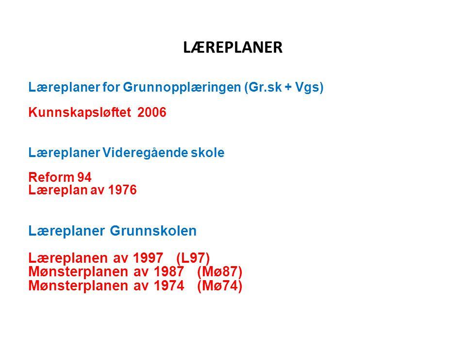 LÆREPLANER Læreplaner for Grunnopplæringen (Gr.sk + Vgs) Kunnskapsløftet 2006 Læreplaner Videregående skole Reform 94 Læreplan av 1976 Læreplaner Grun