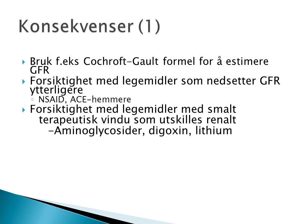  Bruk f.eks Cochroft-Gault formel for å estimere GFR  Forsiktighet med legemidler som nedsetter GFR ytterligere ◦ NSAID, ACE-hemmere  Forsiktighet med legemidler med smalt terapeutisk vindu som utskilles renalt -Aminoglycosider, digoxin, lithium