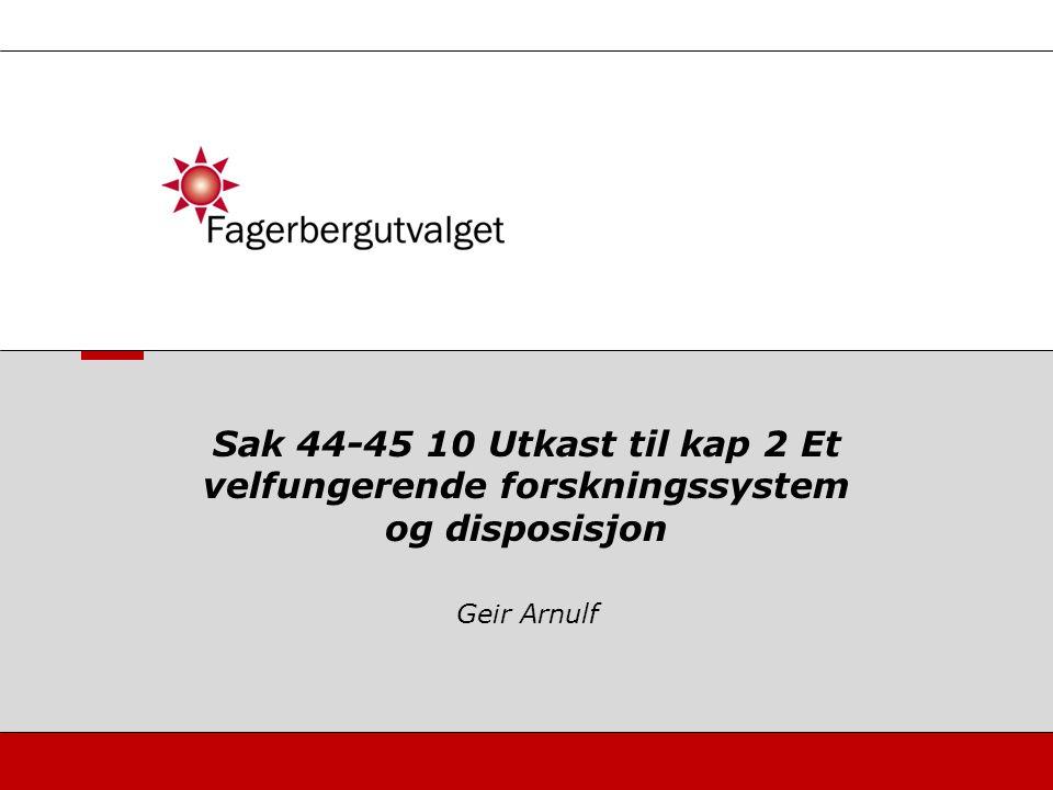Geir Arnulf Sak 44-45 10 Utkast til kap 2 Et velfungerende forskningssystem og disposisjon