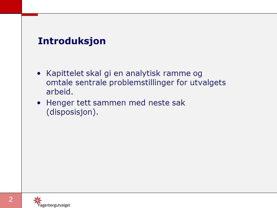 2 Introduksjon •Kapittelet skal gi en analytisk ramme og omtale sentrale problemstillinger for utvalgets arbeid. •Henger tett sammen med neste sak (di