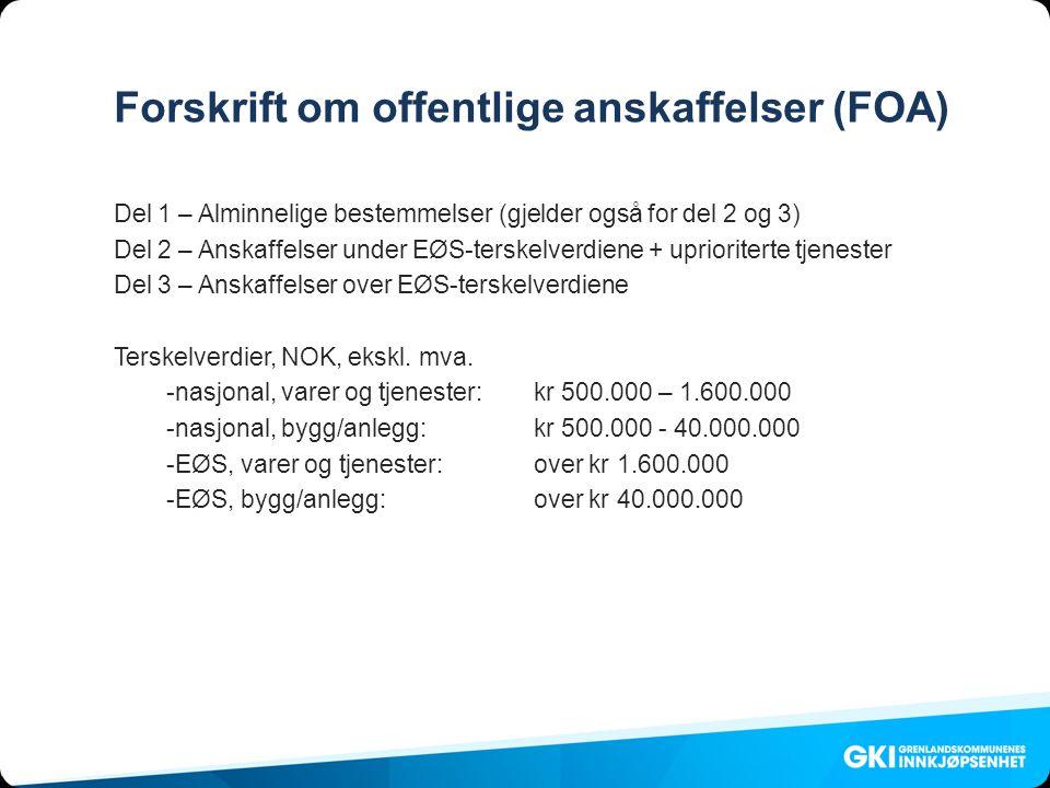 Forskrift om offentlige anskaffelser (FOA) Del 1 – Alminnelige bestemmelser (gjelder også for del 2 og 3) Del 2 – Anskaffelser under EØS-terskelverdiene + uprioriterte tjenester Del 3 – Anskaffelser over EØS-terskelverdiene Terskelverdier, NOK, ekskl.