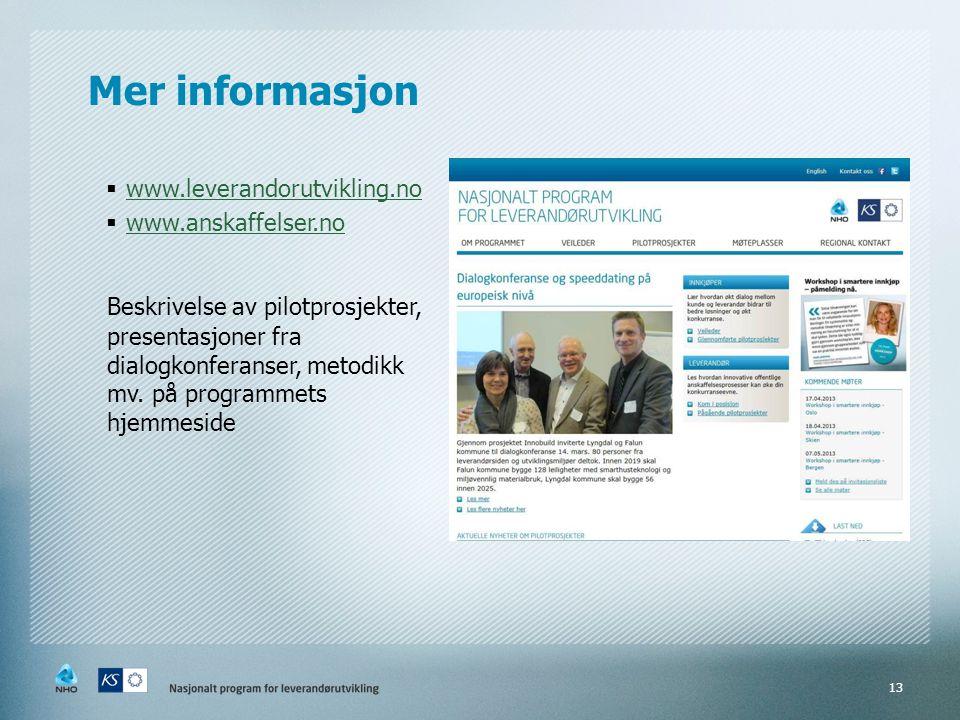 Mer informasjon  www.leverandorutvikling.no www.leverandorutvikling.no  www.anskaffelser.no www.anskaffelser.no Beskrivelse av pilotprosjekter, pres