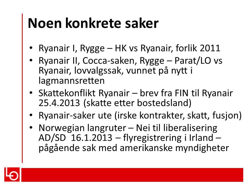 Noen konkrete saker • Ryanair I, Rygge – HK vs Ryanair, forlik 2011 • Ryanair II, Cocca-saken, Rygge – Parat/LO vs Ryanair, lovvalgssak, vunnet på nyt