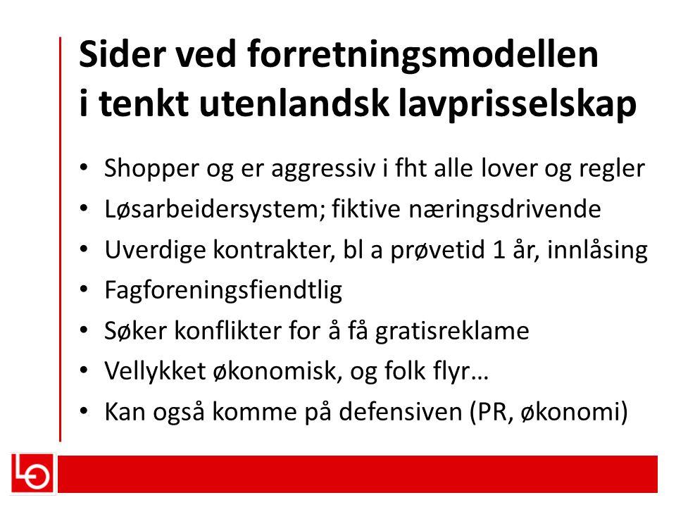 Sider ved forretningsmodellen i tenkt utenlandsk lavprisselskap • Shopper og er aggressiv i fht alle lover og regler • Løsarbeidersystem; fiktive næri