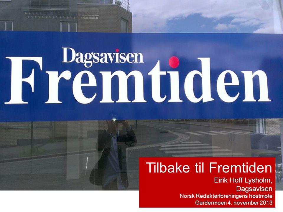 Tilbake til Fremtiden Eirik Hoff Lysholm, Dagsavisen Norsk Redaktørforeningens høstmøte Gardermoen 4.