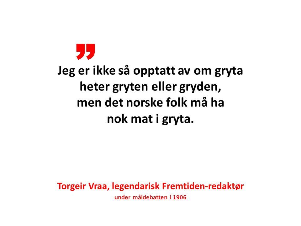 Jeg er ikke så opptatt av om gryta heter gryten eller gryden, men det norske folk må ha nok mat i gryta.