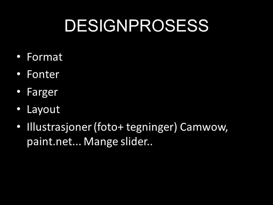 DESIGNPROSESS • Format • Fonter • Farger • Layout • Illustrasjoner (foto+ tegninger) Camwow, paint.net... Mange slider..