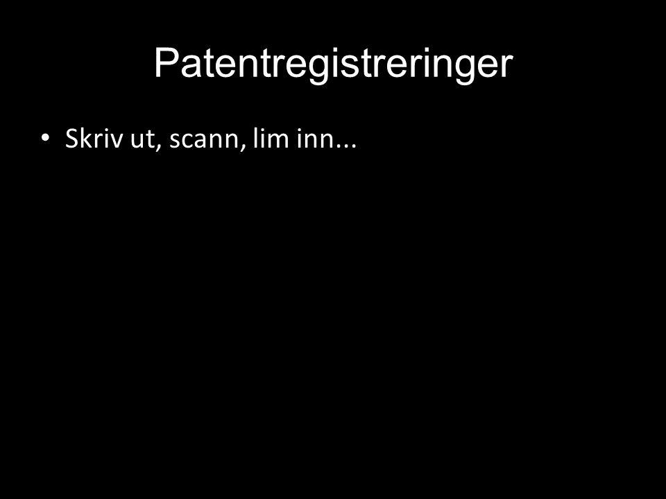 Patentregistreringer • Skriv ut, scann, lim inn...