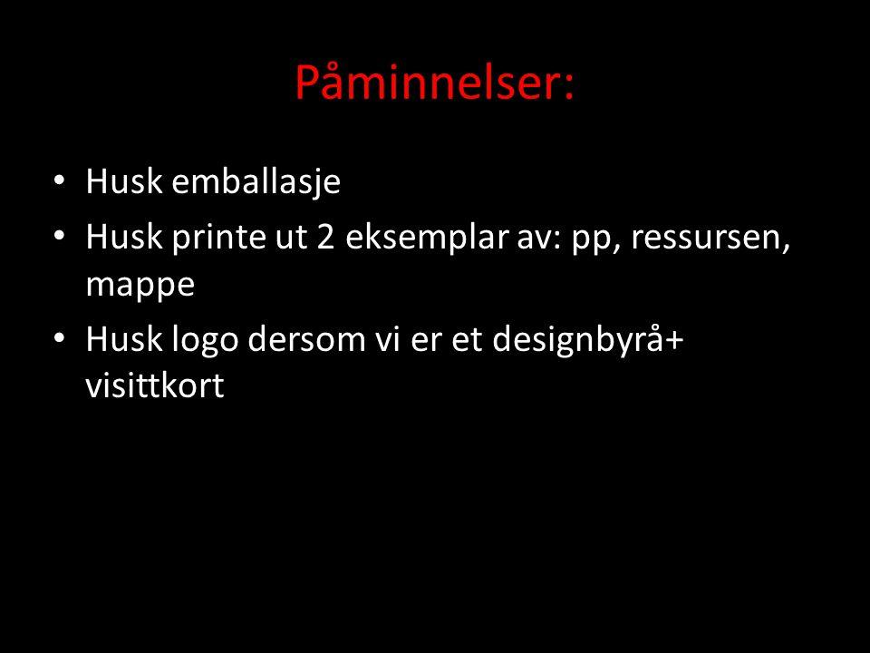 Påminnelser: • Husk emballasje • Husk printe ut 2 eksemplar av: pp, ressursen, mappe • Husk logo dersom vi er et designbyrå+ visittkort