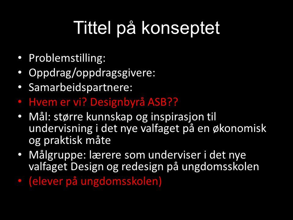 Tittel på konseptet • Problemstilling: • Oppdrag/oppdragsgivere: • Samarbeidspartnere: • Hvem er vi? Designbyrå ASB?? • Mål: større kunnskap og inspir