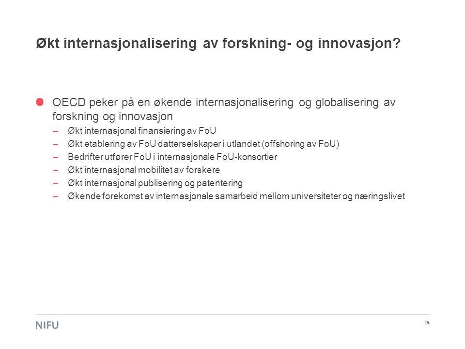 Økt internasjonalisering av forskning- og innovasjon? 19 OECD peker på en økende internasjonalisering og globalisering av forskning og innovasjon –Økt