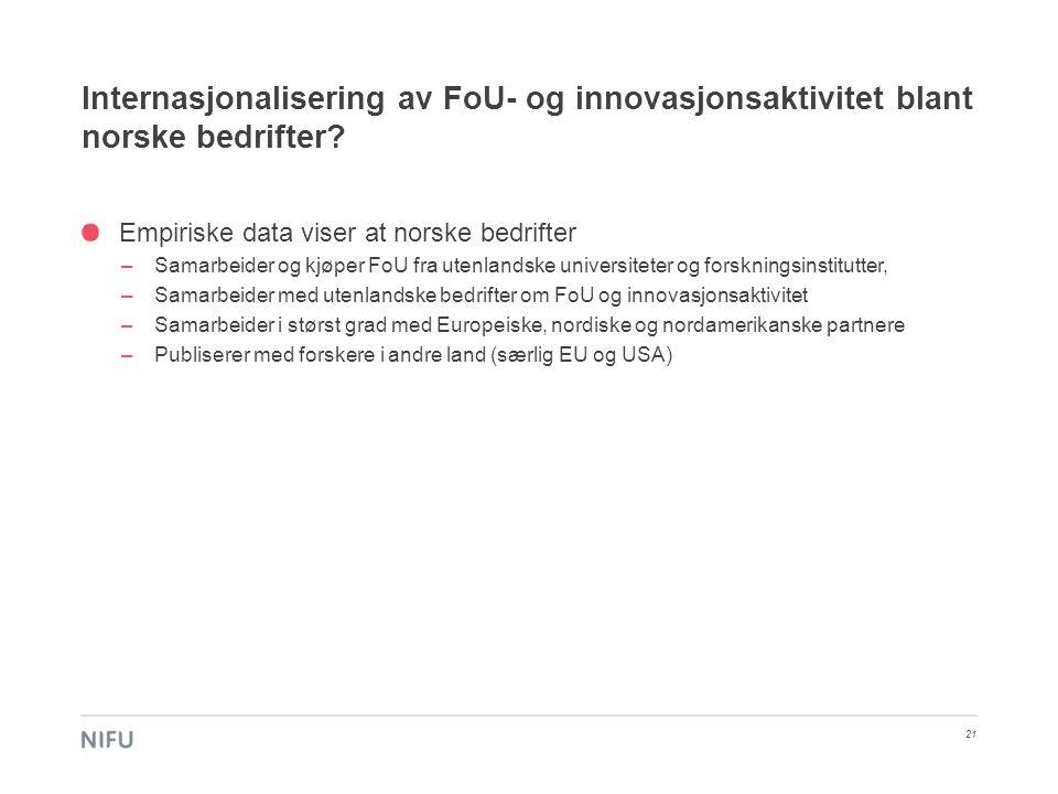 Internasjonalisering av FoU- og innovasjonsaktivitet blant norske bedrifter? Empiriske data viser at norske bedrifter –Samarbeider og kjøper FoU fra u
