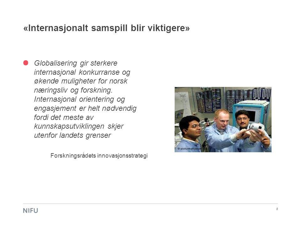 «Internasjonalt samspill blir viktigere» 8 Globalisering gir sterkere internasjonal konkurranse og økende muligheter for norsk næringsliv og forskning