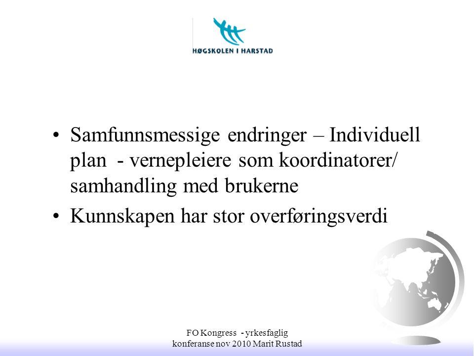 •Samfunnsmessige endringer – Individuell plan - vernepleiere som koordinatorer/ samhandling med brukerne •Kunnskapen har stor overføringsverdi FO Kong