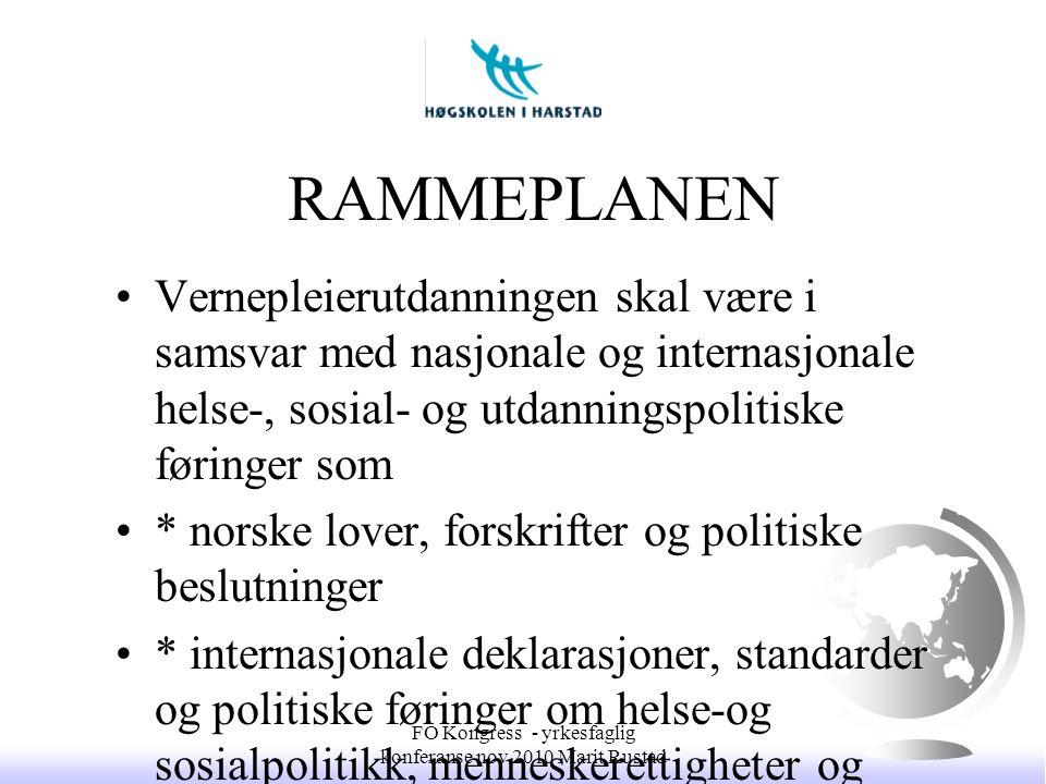 RAMMEPLANEN •Vernepleierutdanningen skal være i samsvar med nasjonale og internasjonale helse-, sosial- og utdanningspolitiske føringer som •* norske