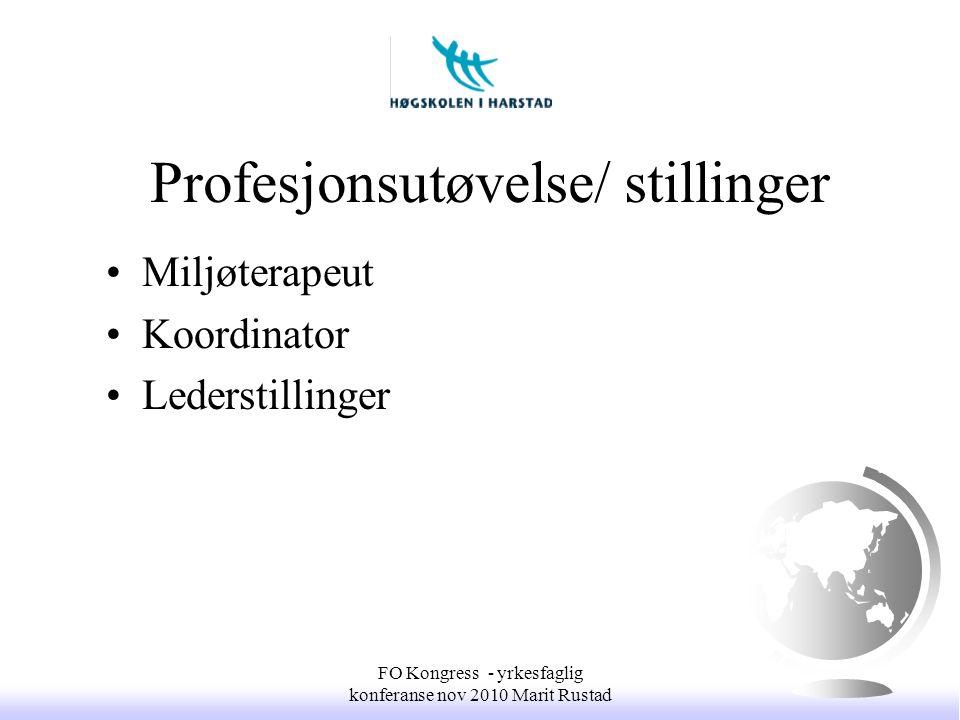 Profesjonsutøvelse/ stillinger •Miljøterapeut •Koordinator •Lederstillinger FO Kongress - yrkesfaglig konferanse nov 2010 Marit Rustad
