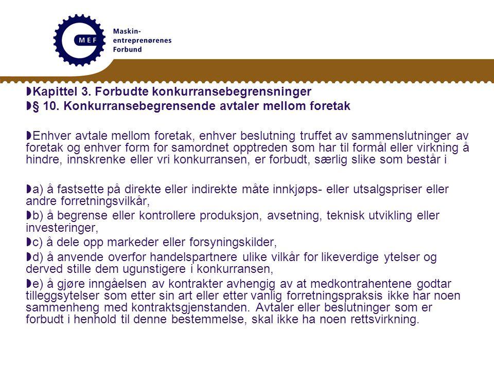  Kapittel 3. Forbudte konkurransebegrensninger  § 10. Konkurransebegrensende avtaler mellom foretak  Enhver avtale mellom foretak, enhver beslutnin