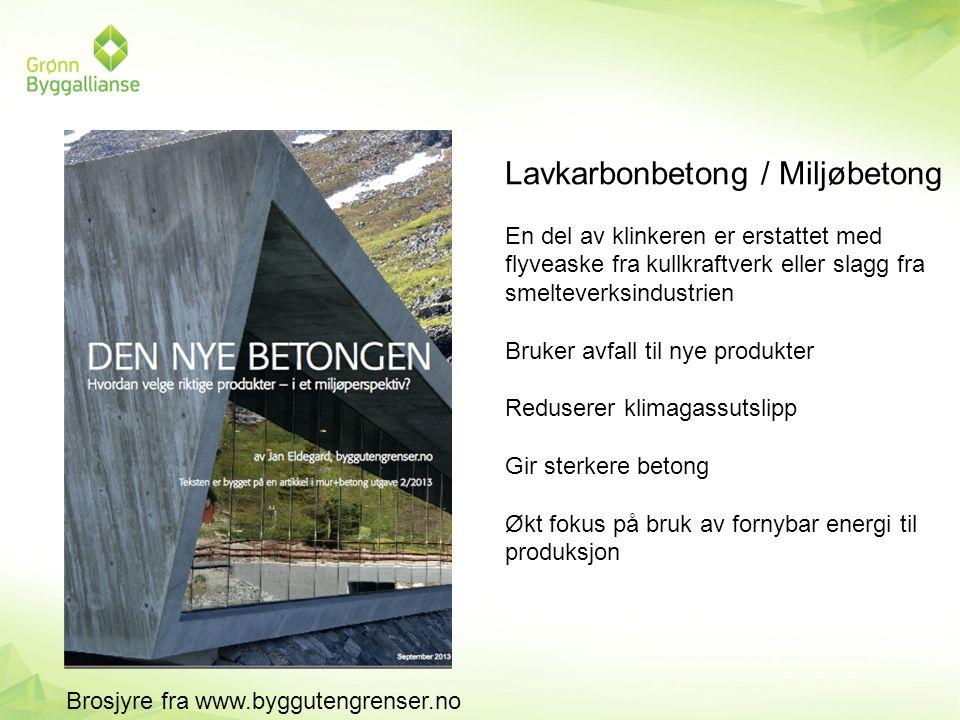Lavkarbonbetong / Miljøbetong En del av klinkeren er erstattet med flyveaske fra kullkraftverk eller slagg fra smelteverksindustrien Bruker avfall til