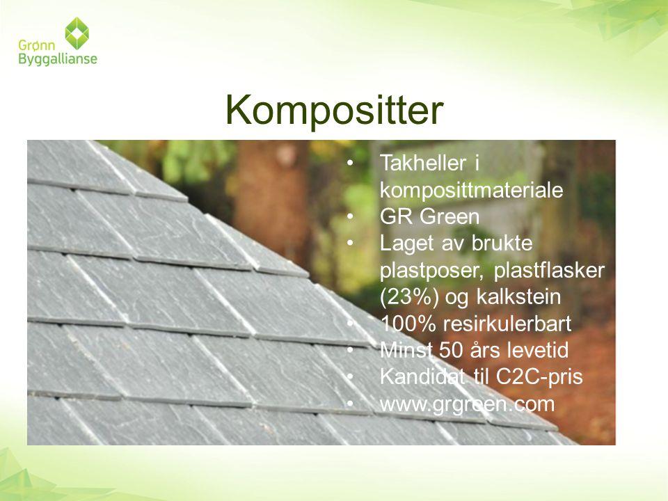 Kompositter •Takheller i komposittmateriale •GR Green •Laget av brukte plastposer, plastflasker (23%) og kalkstein •100% resirkulerbart •Minst 50 års