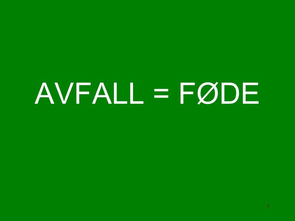 AVFALL = FØDE 5